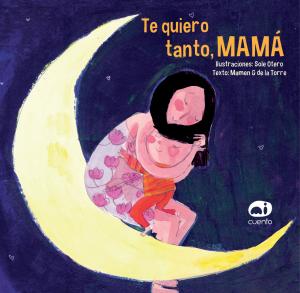 Te quiero tanto, MAMÁ