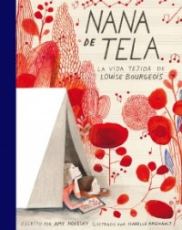 Libros de arte para niños. Nana de tela. La vida tejida de Louise Bourgeois (Amy Novesky e Isabelle Arsenault)