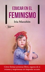 Libros feministas para niñas, niños y jóvenes | Educar en el feminismo. Cómo formar personas libres, seguras de sí mismas y respetuosas sin importar su sexo