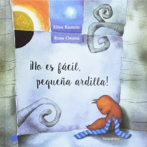 'No es fácil, pequeña ardilla', de Elisa Ramón y Rosa Osuna
