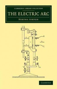 En 1902 Hertha Ayrton publicó el libro The Electric Arc.