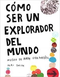 Libros de arte para niños. Cómo ser un explorador del mundo (Keri Smith)