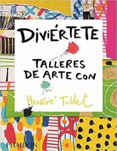 Libros de arte para niños. Diviértete. Talleres de arte con Hervé Tullet (Herve Tullet)