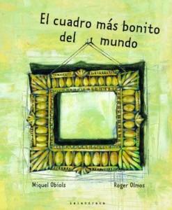 Libros de arte para niños. El cuadro más bonito del mundo (Miquel Obiols y Roger Olmos)