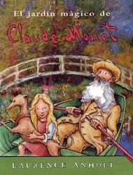 Libros de arte para niños. El jardín mágico de Claude Monet (Laurence Anholt)
