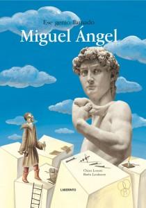Libros de arte para niños. Ese genio llamado Miguel Ángel (Chiara Lossani y Bimba Landmann)