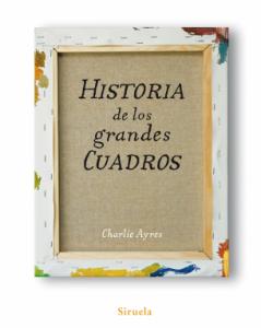 Libros de arte para niños. Historia de los grandes cuadros (Charlie Ayres)