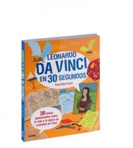 Libros de arte para niños. Leonardo da Vinci en 30 segundos (Paul Harrison, Tom Woolley y Mari Griffith)