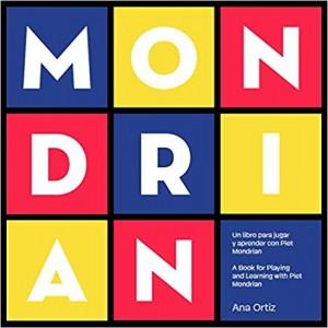 Libros de arte para niños. MONDRIAN - Un libro para jugar y aprender con Piet Mondrian (Ana Ortiz)