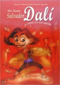 Libros de arte para niños. Me llamo Salvador Dalí y vivo en un sueño (Jose Aguilar López)