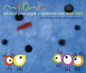 Libros de arte para niños. Mironins. Un libro para jugar y aprender con Joan Miró (Marcela Hattemer, Anna Purroy y Anna Carretero)
