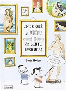Libros de arte para niños. Por qué el arte está lleno de gente desnuda (Susie Hodge)