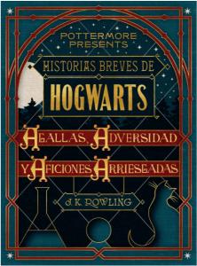 Todos los libros de Harry Potter | Historias breves de Hogwarts de agallas, adversidad y aficiones arriesgadas