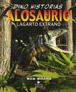 Libros de dinosaurios para niños y adultos | Alosaurio. Lagarto extraño | +9 años | 32 páginas
