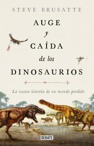 Libros de dinosaurios para niños y adultos | Auge y caída de los dinosaurios. La nueva historia de un mundo perdido | Adultos | 400 páginas
