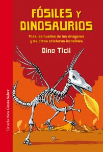 Libros de dinosaurios para niños y adultos | Fósiles y dinosaurios. Tras las huellas de los dragones y de otras criaturas increíbles | +9 años | 216 páginas
