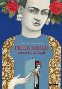 Libros sobre Frida Kahlo para niños | Frida Kahlo en su Casa Azul | +7 años