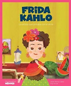 Libros sobre Frida Kahlo para niños | Frida Kahlo. La artista que pintaba con el alma | +7 años