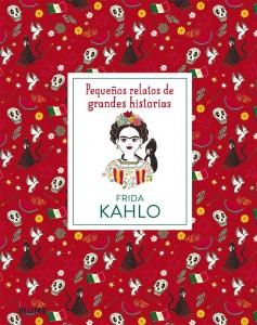 Libros sobre Frida Kahlo para niños | Frida Kahlo. Pequeños relatos de grandes historias | +8 años