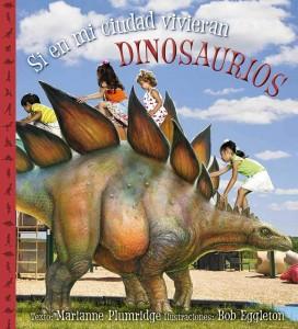 Libros de dinosaurios para niños y adultos | Si en mi ciudad vivieran dinosaurios | +4 años | 64 páginas