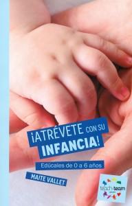 Consecuencias de la sobreprotección infantil | ¡Atrévete con su infancia! Edúcales de 0 a 6 años | 224 páginas