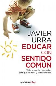 Consecuencias de la sobreprotección infantil | Educar con sentido común. Todo lo que hay que saber para que tus hijos y tú seáis felices | 472 páginas