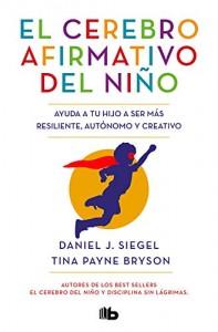 Consecuencias de la sobreprotección infantil | El cerebro afirmativo del niño. Ayuda a tu hijo a ser más resiliente, autónomo y creativo | 256 páginas