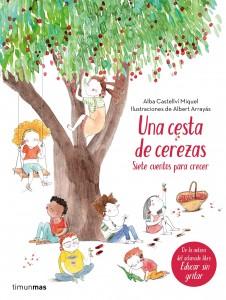 Consecuencias de la sobreprotección infantil | Una cesta de cerezas. Siete cuentos para crecer | A partir de 3 años | 96 páginas