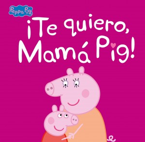 Juguetes y cuentos de Peppa Pig | ¡Te quiero, Mamá Pig! | A partir de 4 años | 40 páginas
