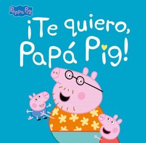 Juguetes y cuentos de Peppa Pig | ¡Te quiero, Papá Pig! | A partir de 4 años | 40 páginas