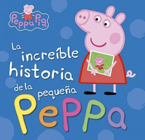 Juguetes y cuentos de Peppa Pig | La increíble historia de la pequeña Peppa | A partir de 4 años | 48 páginas