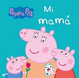 Juguetes y cuentos de Peppa Pig | Mi Mamá| De 0 a 3 años | 18 páginas