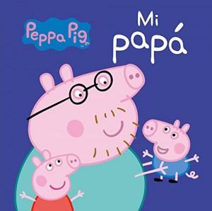 Juguetes y cuentos de Peppa Pig | Mi Papá| De 0 a 3 años | 18 páginas